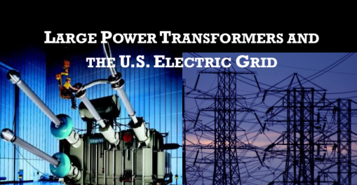 Large Power Transformers and The U.S. Electric Grid Veracity Critical Spares